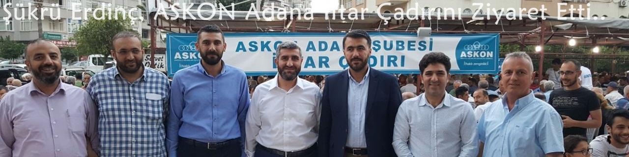 Şükrü Erdinç, ASKON Adana İftar Çadırını Ziyaret Etti..
