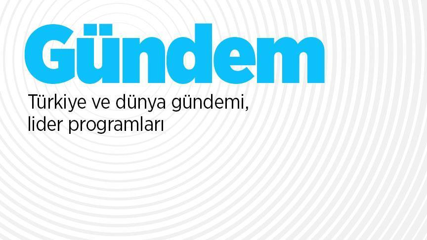 Türkiye ve dünya gündemi..
