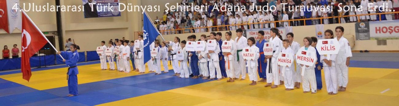 4.Uluslararası Türk Dünyası Şehirleri Adana Judo Turnuvası Sona Erdi.