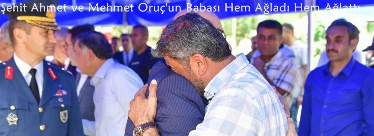 Adana'lı Şehit Ahmet ve Mehmet Oruç'un Babası Hem Ağladı Hem Ağlattı..