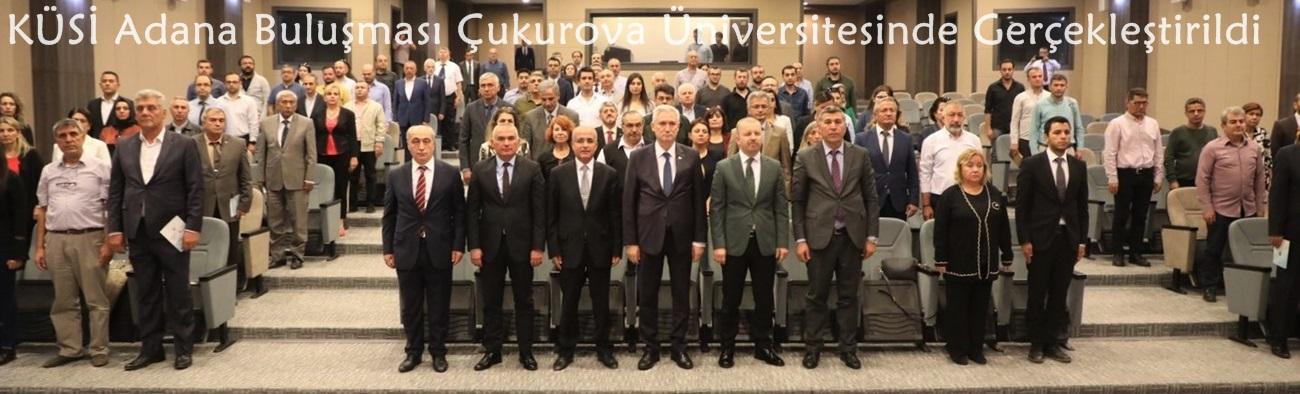 KÜSİ Adana Buluşması Çukurova Üniversitesinde Gerçekleştirildi