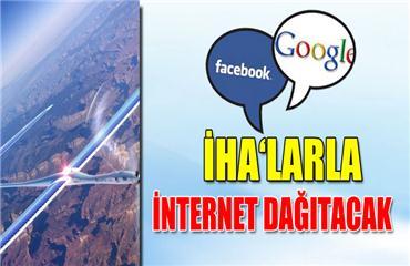 Google ve Facebook İHA?larla internet dağıtıcak