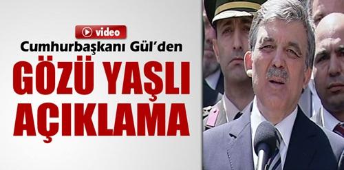 Cumhurbaşkanı Gül?den gözü yaşlı açıklama