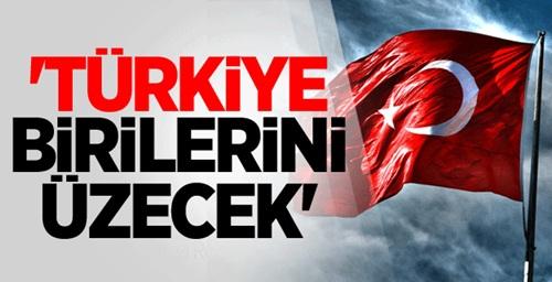 'Türkiye Birilerini Üzecek'