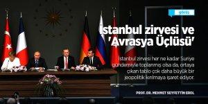 İstanbul zirvesi ve 'Avrasya Üçlüsü'