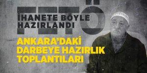 FETÖ ihanete böyle hazırlandı: Ankara'daki darbeye hazırlık toplantıları
