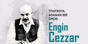 'Tiyatroya adanan ömür: Engin Cezzar'