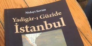 "Nidai Sevim: ""Yadigâr-ı Güzîde İstanbul"""