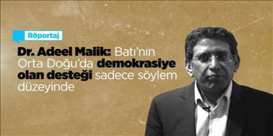 Dr. Adeel Malik: Batı'nın Orta Doğu'da demokrasiye olan desteği sadece söylem düzeyinde